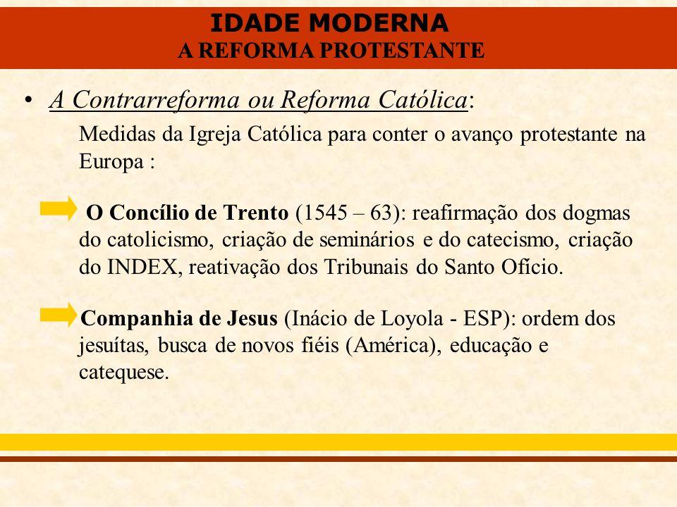 IDADE MODERNA A REFORMA PROTESTANTE IDADE MODERNA A REFORMA PROTESTANTE A Contrarreforma ou Reforma Católica: Medidas da Igreja Católica para conter o