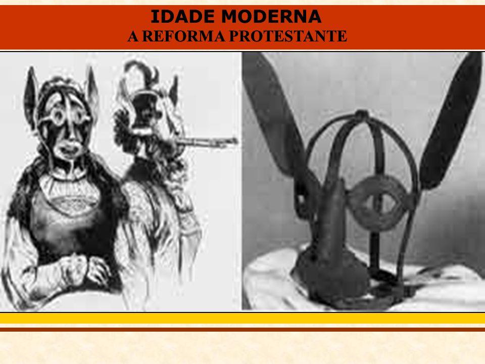IDADE MODERNA A REFORMA PROTESTANTE IDADE MODERNA A REFORMA PROTESTANTE