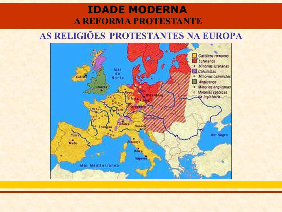 IDADE MODERNA A REFORMA PROTESTANTE IDADE MODERNA A REFORMA PROTESTANTE AS RELIGIÕES PROTESTANTES NA EUROPA