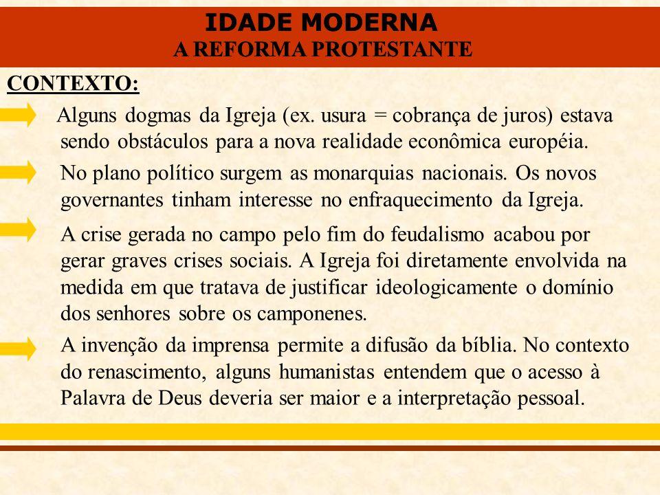IDADE MODERNA A REFORMA PROTESTANTE IDADE MODERNA A REFORMA PROTESTANTE CONTEXTO: Alguns dogmas da Igreja (ex. usura = cobrança de juros) estava sendo
