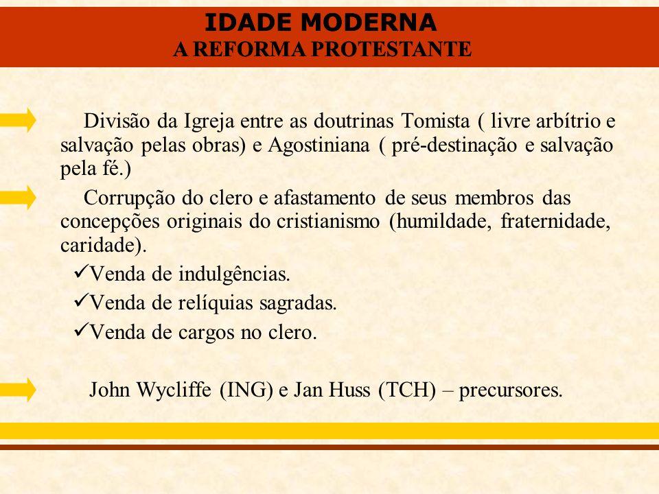 IDADE MODERNA A REFORMA PROTESTANTE IDADE MODERNA A REFORMA PROTESTANTE Divisão da Igreja entre as doutrinas Tomista ( livre arbítrio e salvação pelas