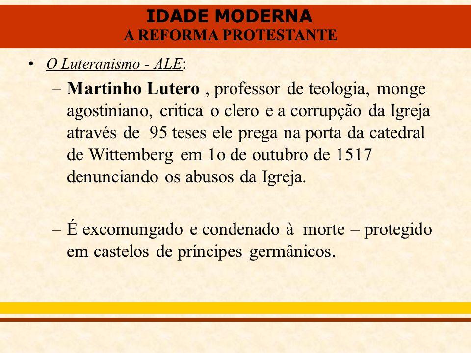IDADE MODERNA A REFORMA PROTESTANTE IDADE MODERNA A REFORMA PROTESTANTE O Luteranismo - ALE: –Martinho Lutero, professor de teologia, monge agostinian