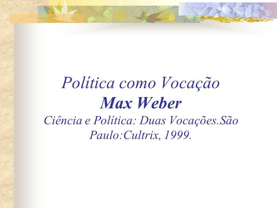 Política como Vocação Max Weber Ciência e Política: Duas Vocações.São Paulo:Cultrix, 1999.