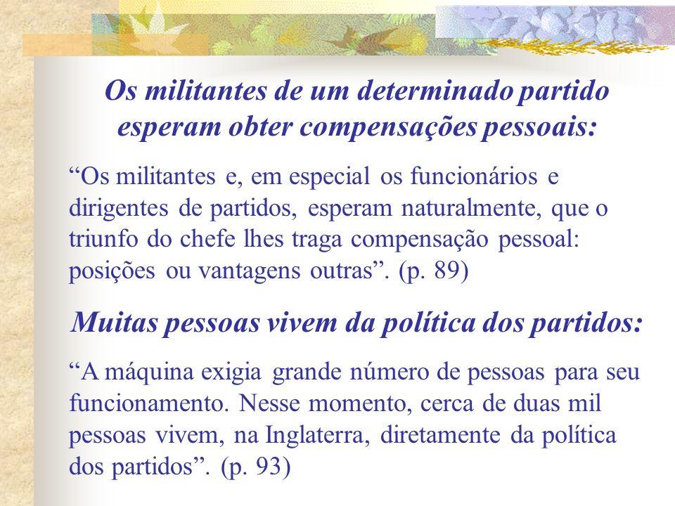 Os militantes de um determinado partido esperam obter compensações pessoais: Os militantes e, em especial os funcionários e dirigentes de partidos, es
