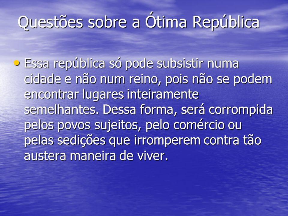 Questões sobre a Ótima República Essa república só pode subsistir numa cidade e não num reino, pois não se podem encontrar lugares inteiramente semelhantes.
