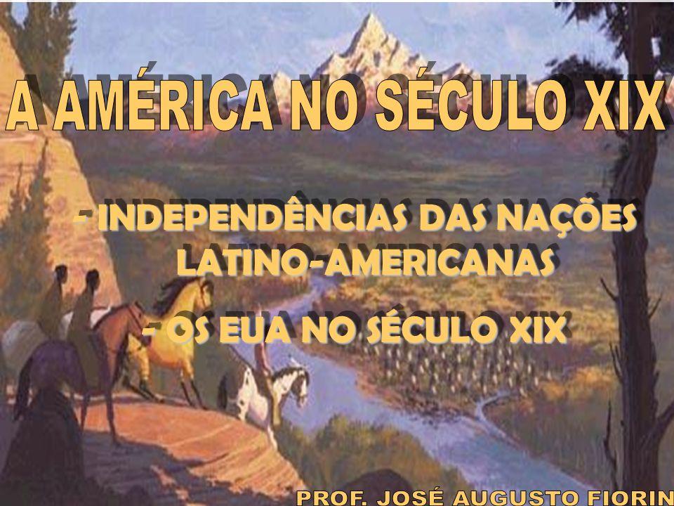 IDADE CONTEMPORÂNEA Prof. José Augusto Fiorin AMÉRICA NO SÉCULO XIX - INDEPENDÊNCIAS DAS NAÇÕES LATINO-AMERICANAS - OS EUA NO SÉCULO XIX - INDEPENDÊNC