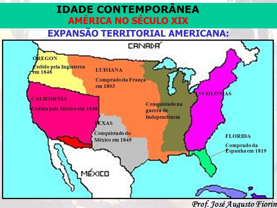 IDADE CONTEMPORÂNEA Prof. José Augusto Fiorin AMÉRICA NO SÉCULO XIX EXPANSÃO TERRITORIAL AMERICANA: CALIFÓRNIA Cedida pelo México em 1848. OREGON Cedi