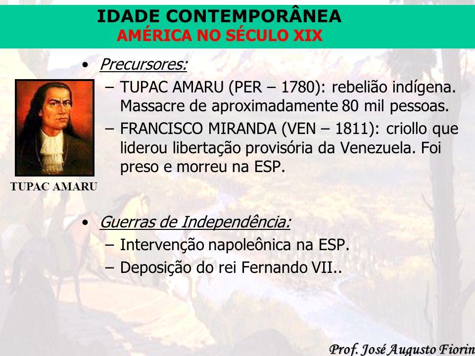 IDADE CONTEMPORÂNEA Prof. José Augusto Fiorin AMÉRICA NO SÉCULO XIX Precursores: –TUPAC AMARU (PER – 1780): rebelião indígena. Massacre de aproximadam