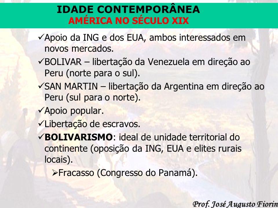 IDADE CONTEMPORÂNEA Prof. José Augusto Fiorin AMÉRICA NO SÉCULO XIX Apoio da ING e dos EUA, ambos interessados em novos mercados. BOLIVAR – libertação