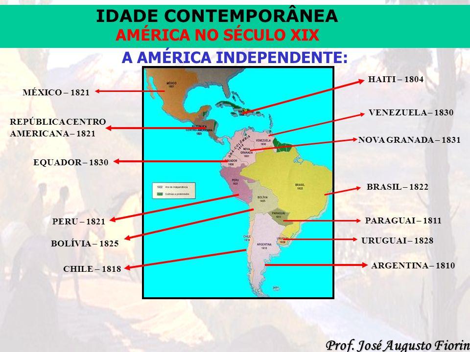 IDADE CONTEMPORÂNEA Prof. José Augusto Fiorin AMÉRICA NO SÉCULO XIX A AMÉRICA INDEPENDENTE: MÉXICO – 1821 REPÚBLICA CENTRO AMERICANA – 1821 EQUADOR –