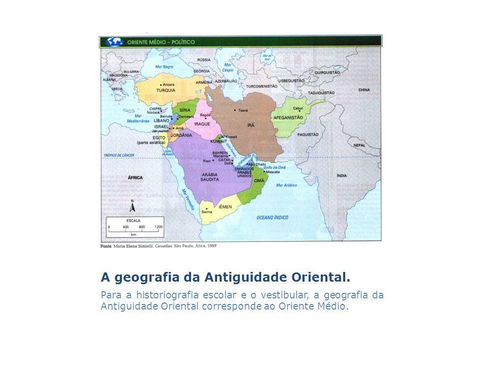 A geografia da Antiguidade Oriental. Para a historiografia escolar e o vestibular, a geografia da Antiguidade Oriental corresponde ao Oriente Médio.