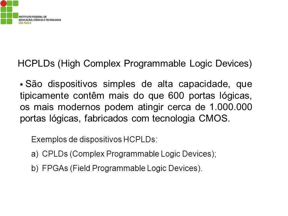 HCPLDs (High Complex Programmable Logic Devices) São dispositivos simples de alta capacidade, que tipicamente contêm mais do que 600 portas lógicas, o
