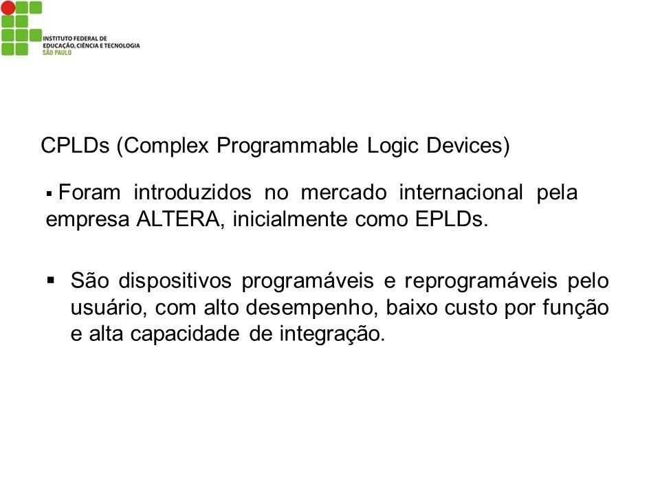 CPLDs (Complex Programmable Logic Devices) Foram introduzidos no mercado internacional pela empresa ALTERA, inicialmente como EPLDs. São dispositivos