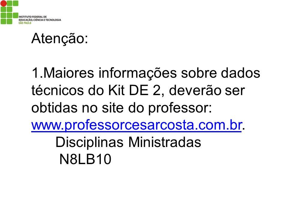 Atenção: 1.Maiores informações sobre dados técnicos do Kit DE 2, deverão ser obtidas no site do professor: www.professorcesarcosta.com.br. www.profess