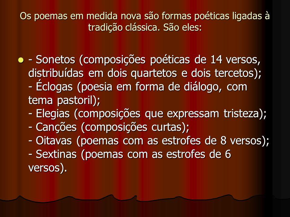 Os poemas em medida nova são formas poéticas ligadas à tradição clássica. São eles: - Sonetos (composições poéticas de 14 versos, distribuídas em dois