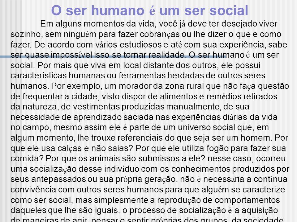 O ser humano é um ser social Em alguns momentos da vida, você j á deve ter desejado viver sozinho, sem ningu é m para fazer cobran ç as ou lhe dizer o