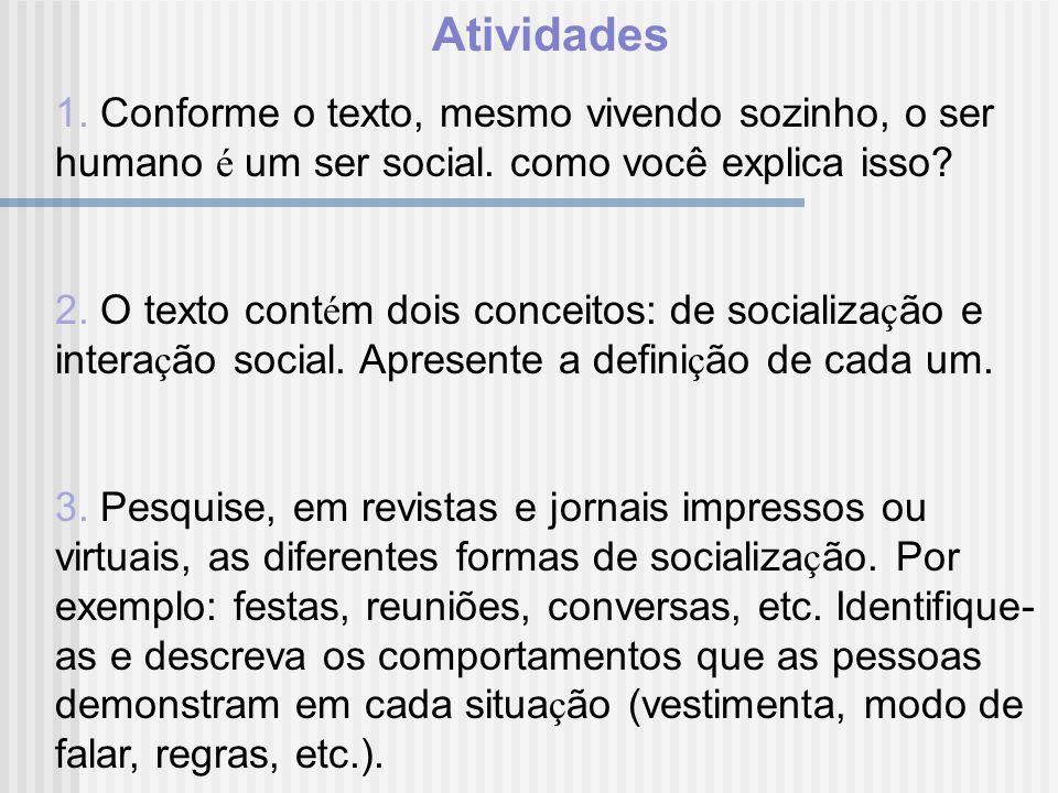 Atividades 1. Conforme o texto, mesmo vivendo sozinho, o ser humano é um ser social. como você explica isso? 2. O texto cont é m dois conceitos: de so