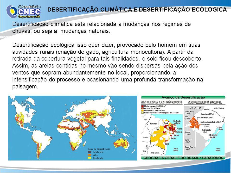 DESERTIFICAÇÃO CLIMÁTICA E DESERTIFICAÇÃO ECÓLOGICA Desertificação climática está relacionada a mudanças nos regimes de chuvas, ou seja a mudanças nat