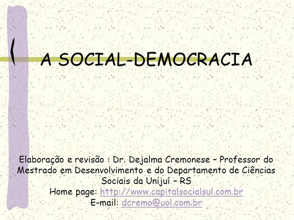 A SOCIAL-DEMOCRACIA Elaboração e revisão : Dr. Dejalma Cremonese – Professor do Mestrado em Desenvolvimento e do Departamento de Ciências Sociais da U