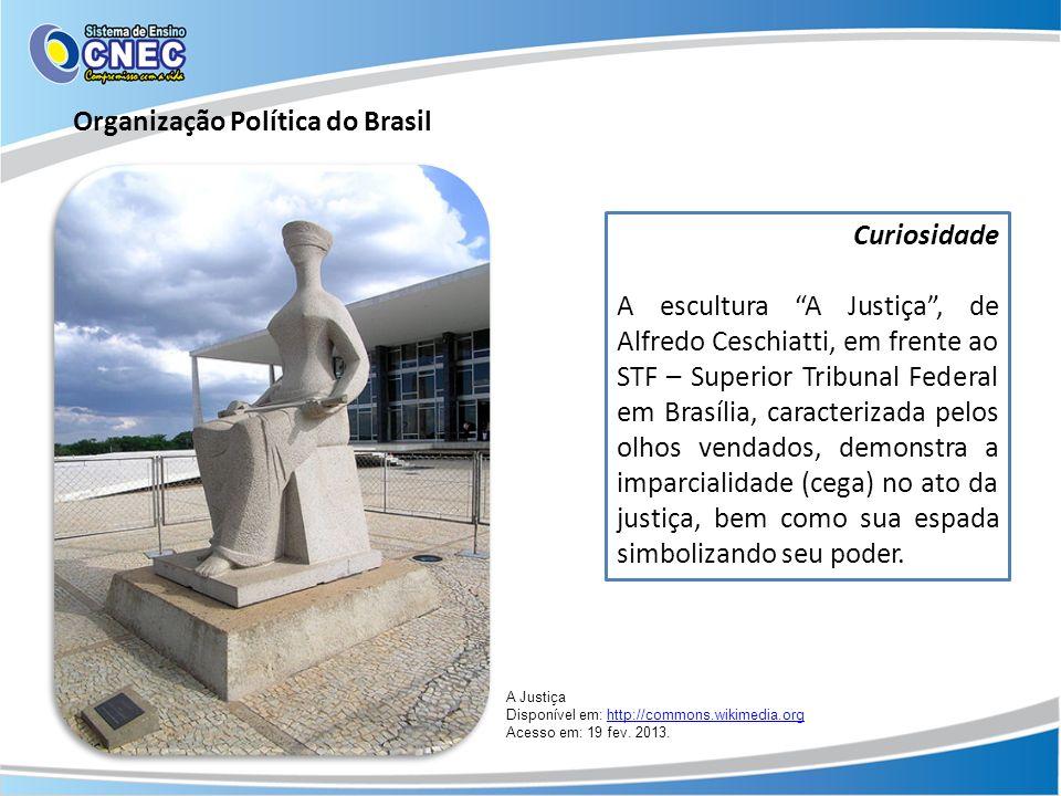 Curiosidade A escultura A Justiça, de Alfredo Ceschiatti, em frente ao STF – Superior Tribunal Federal em Brasília, caracterizada pelos olhos vendados