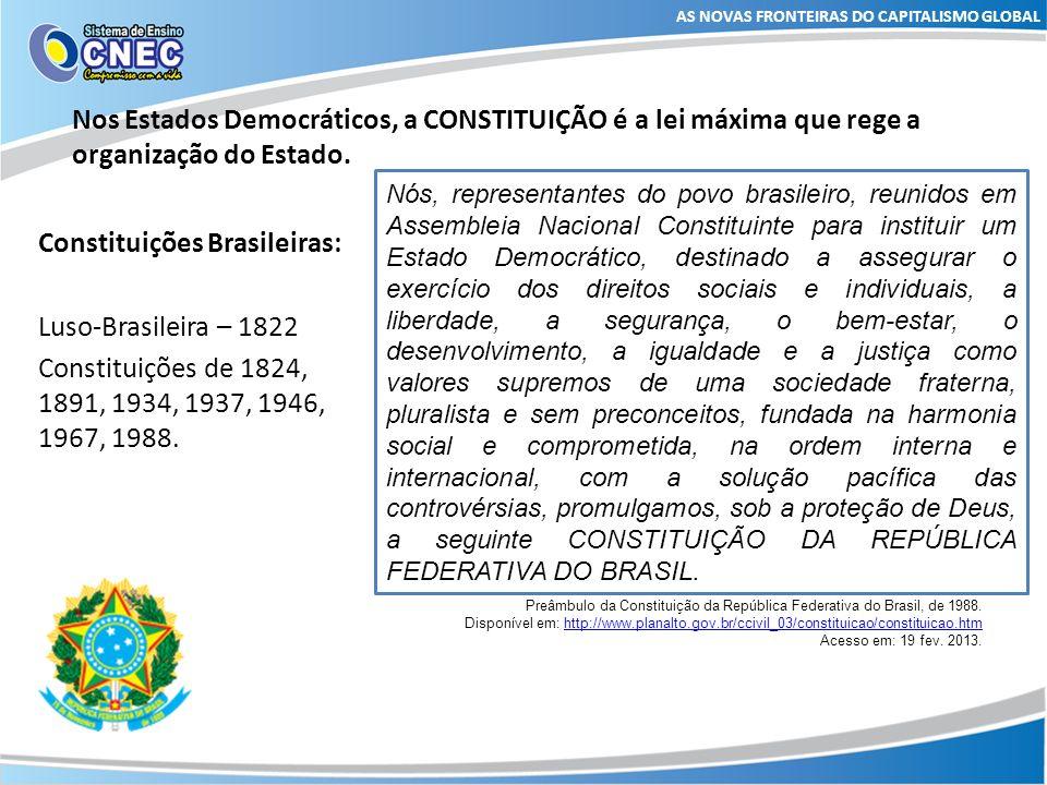 Nos Estados Democráticos, a CONSTITUIÇÃO é a lei máxima que rege a organização do Estado. AS NOVAS FRONTEIRAS DO CAPITALISMO GLOBAL Nós, representante