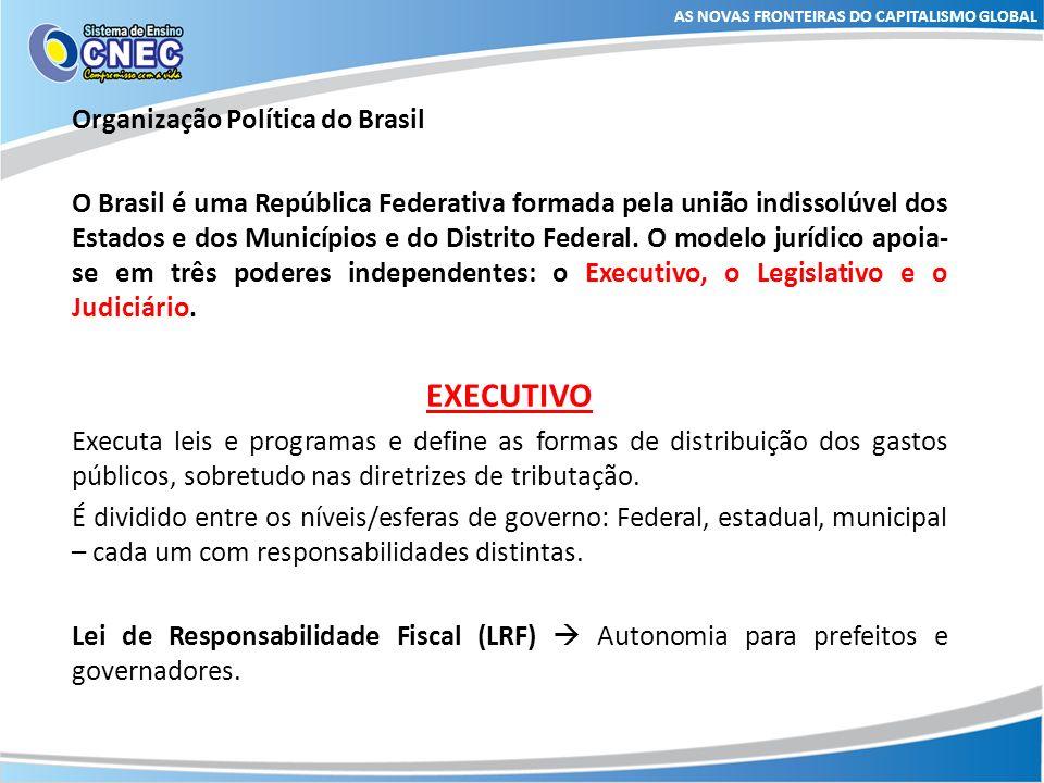 AS NOVAS FRONTEIRAS DO CAPITALISMO GLOBAL Organização Política do Brasil O Brasil é uma República Federativa formada pela união indissolúvel dos Estad