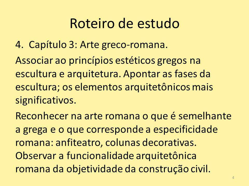 Roteiro de estudo 4. Capítulo 3: Arte greco-romana. Associar ao princípios estéticos gregos na escultura e arquitetura. Apontar as fases da escultura;