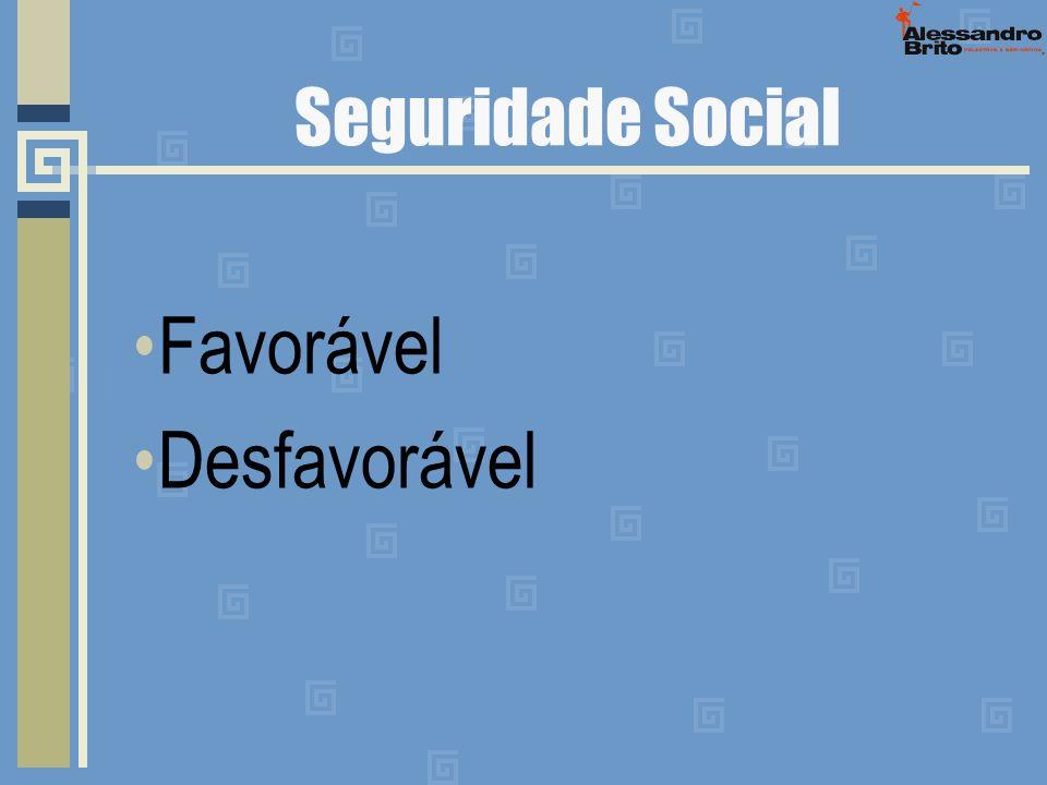Seguridade Social Favorável Desfavorável