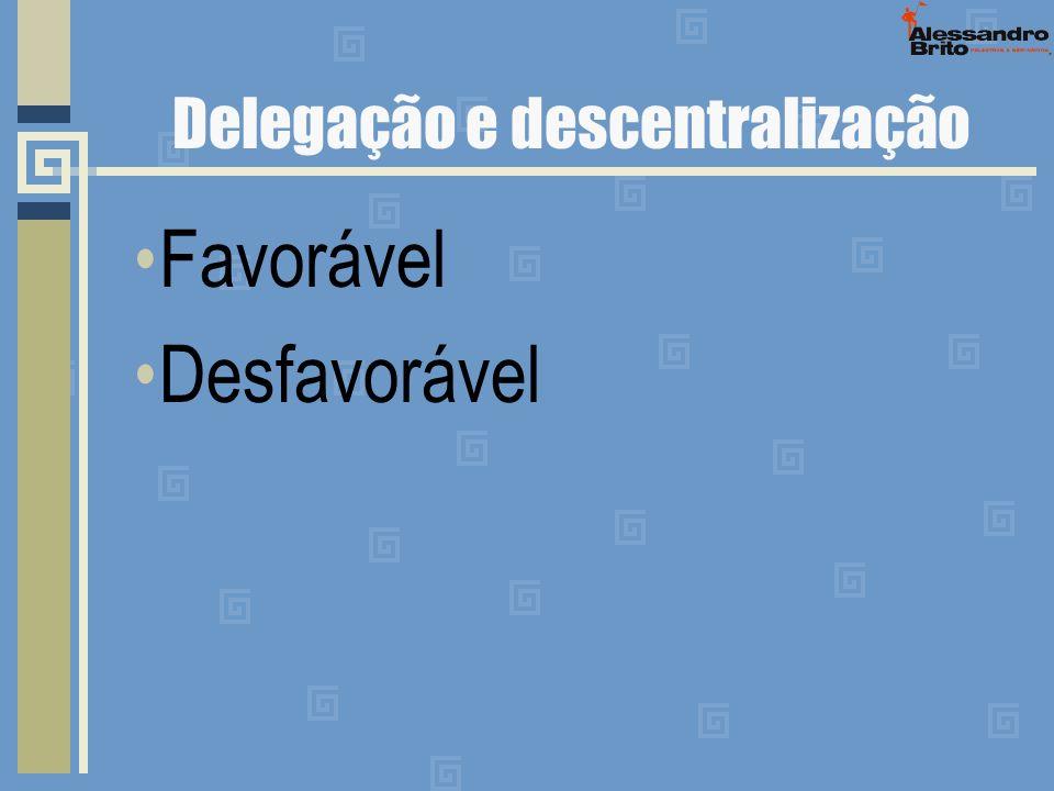 Delegação e descentralização Favorável Desfavorável