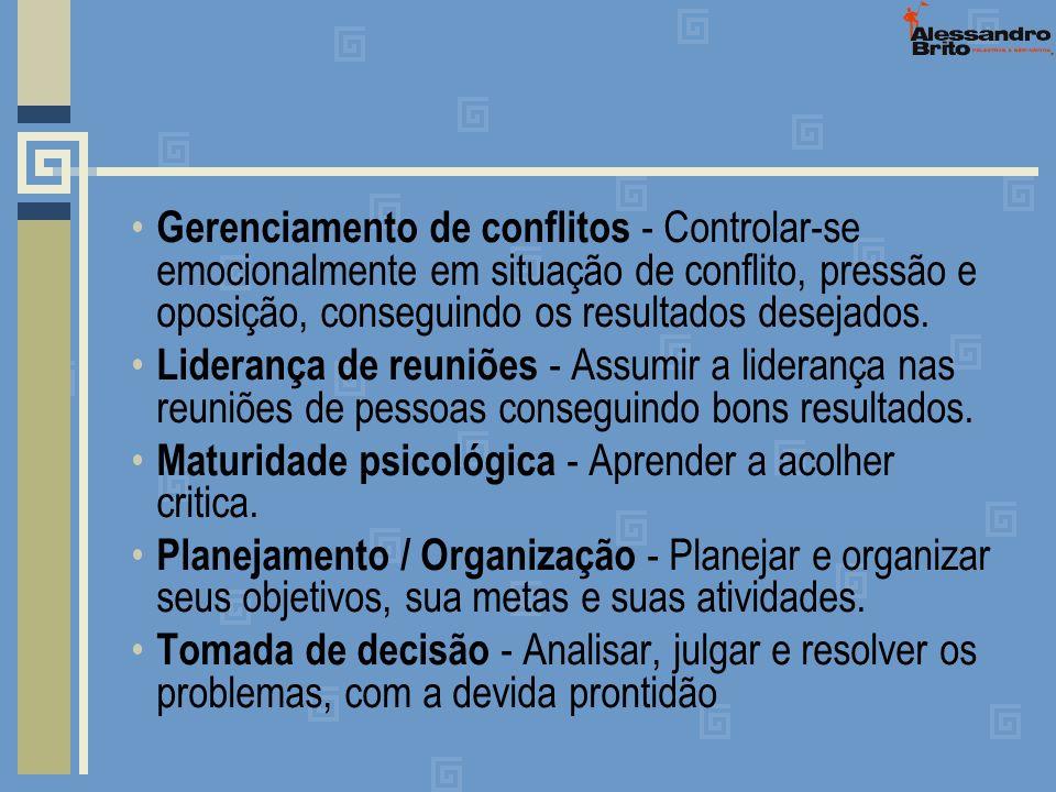 Gerenciamento de conflitos - Controlar-se emocionalmente em situação de conflito, pressão e oposição, conseguindo os resultados desejados. Liderança d