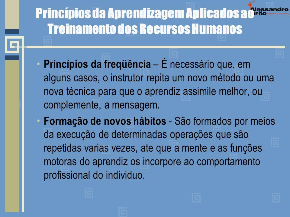 Princípios da Aprendizagem Aplicados ao Treinamento dos Recursos Humanos Princípios da freqüência – É necessário que, em alguns casos, o instrutor rep
