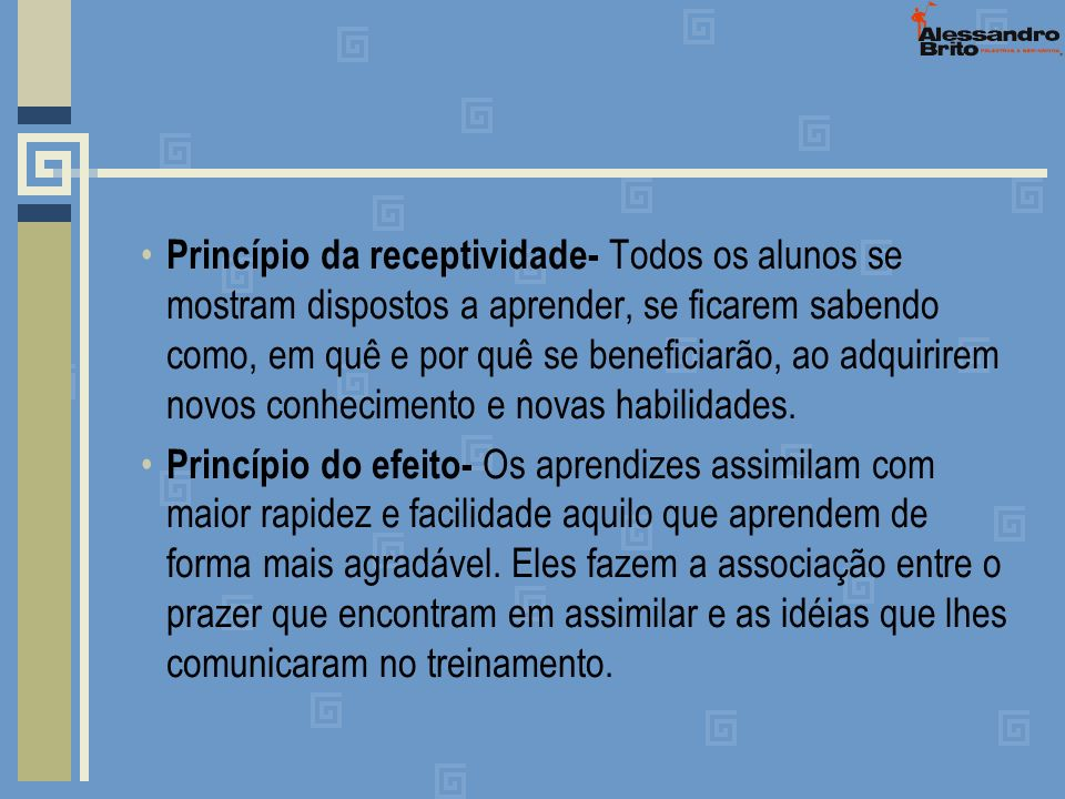 Princípio da receptividade- Todos os alunos se mostram dispostos a aprender, se ficarem sabendo como, em quê e por quê se beneficiarão, ao adquirirem