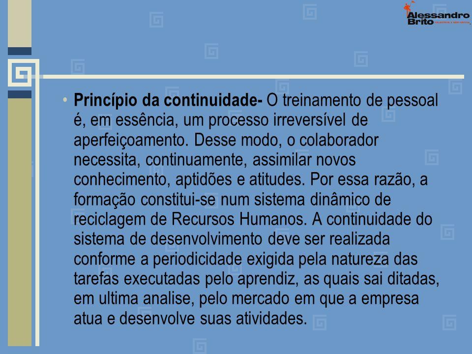 Princípio da continuidade- O treinamento de pessoal é, em essência, um processo irreversível de aperfeiçoamento. Desse modo, o colaborador necessita,