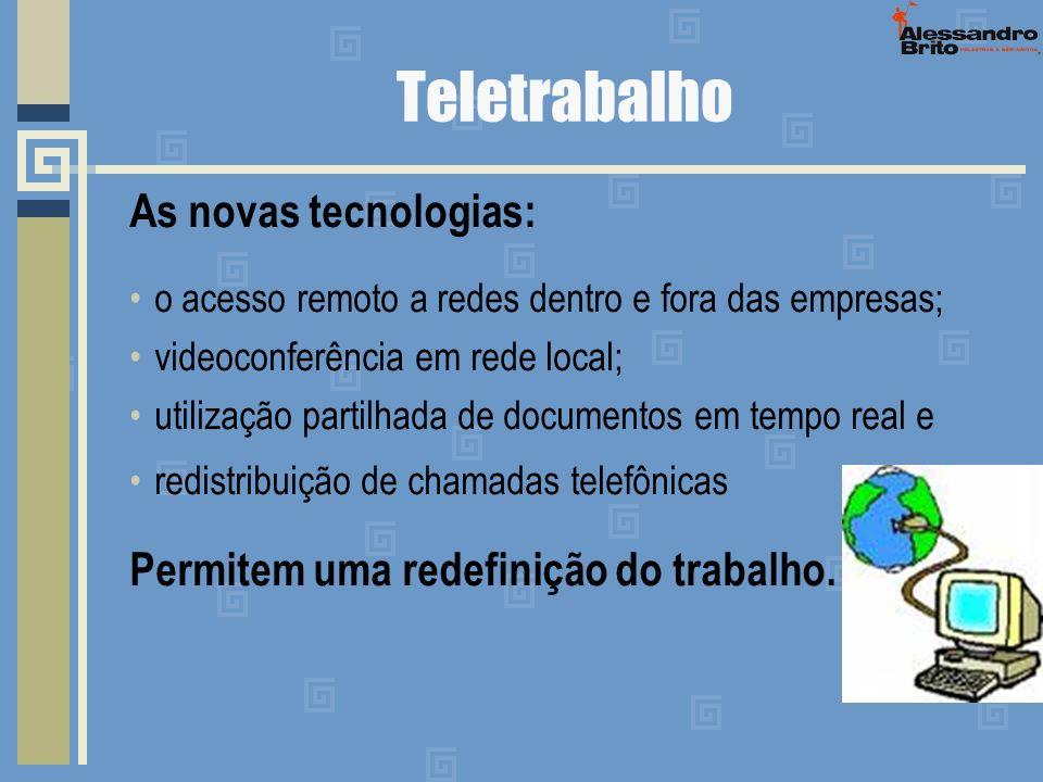 Teletrabalho As novas tecnologias: o acesso remoto a redes dentro e fora das empresas; videoconferência em rede local; utilização partilhada de docume