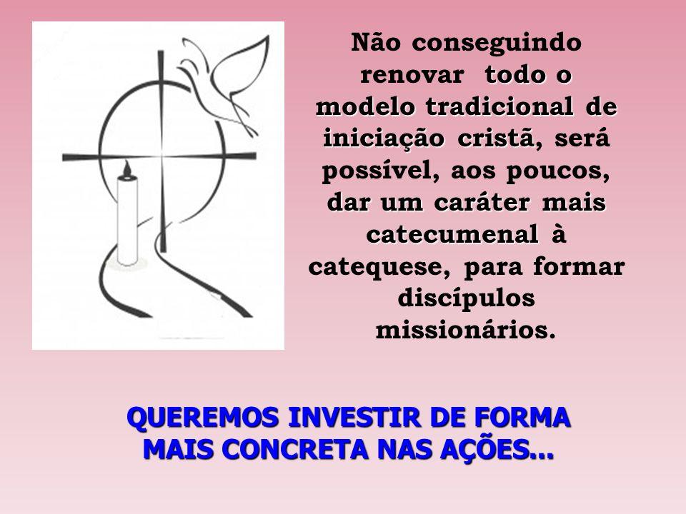 todo o modelo tradicional de iniciação cristã dar um caráter mais catecumenal Não conseguindo renovar todo o modelo tradicional de iniciação cristã, s