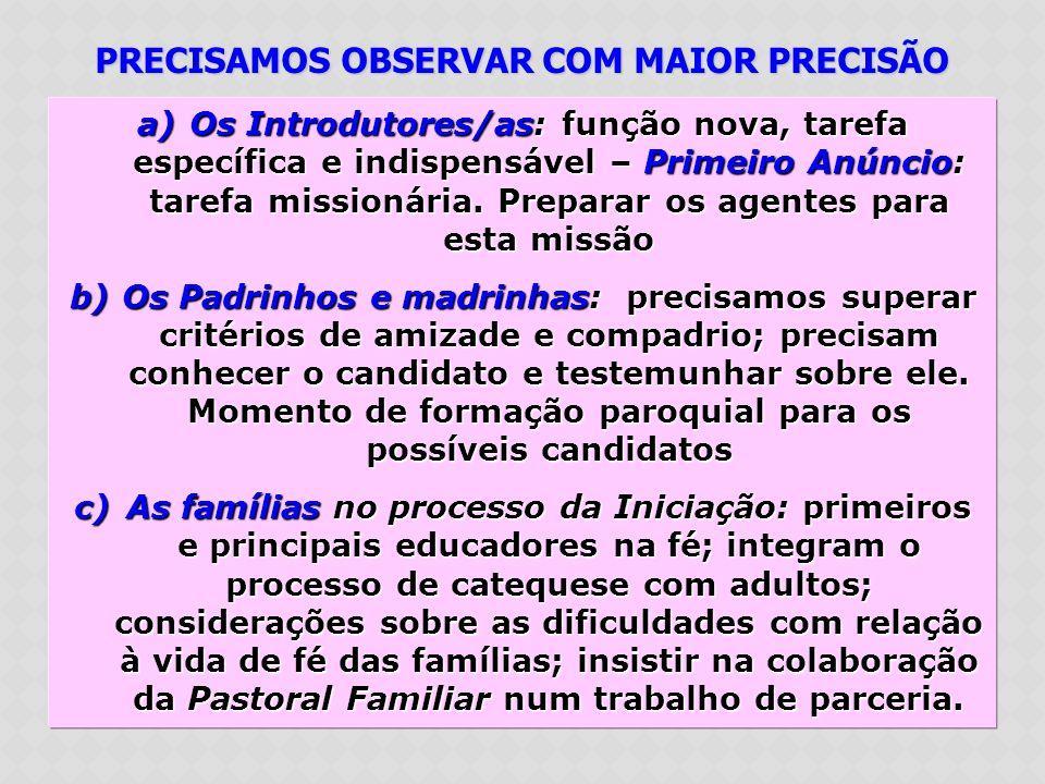 a)Os Introdutores/as: função nova, tarefa específica e indispensável – Primeiro Anúncio: tarefa missionária. Preparar os agentes para esta missão b)Os
