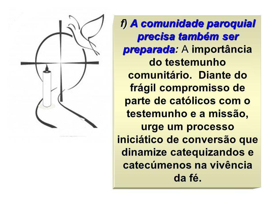f) A comunidade paroquial precisa também ser preparada: A f) A comunidade paroquial precisa também ser preparada: A importância do testemunho comunitário.