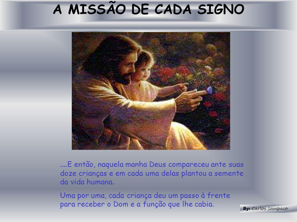A MISSÃO DE CADA SIGNO....E então, naquela manha Deus compareceu ante suas doze crianças e em cada uma delas plantou a semente da vida humana. Uma por