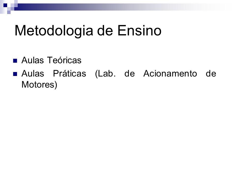 Metodologia de Ensino Aulas Teóricas Aulas Práticas (Lab. de Acionamento de Motores)