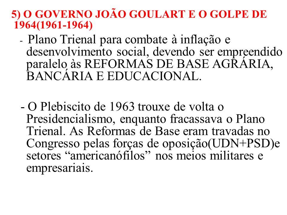 5) O GOVERNO JOÃO GOULART E O GOLPE DE 1964(1961-1964) - Plano Trienal para combate à inflação e desenvolvimento social, devendo ser empreendido paral
