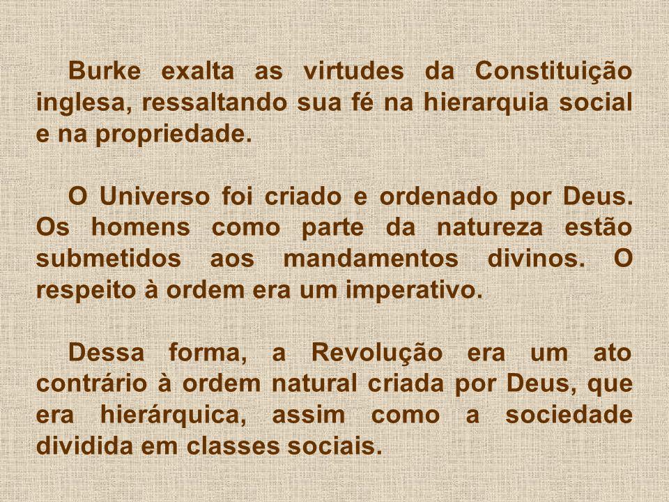 Burke exalta as virtudes da Constituição inglesa, ressaltando sua fé na hierarquia social e na propriedade. O Universo foi criado e ordenado por Deus.