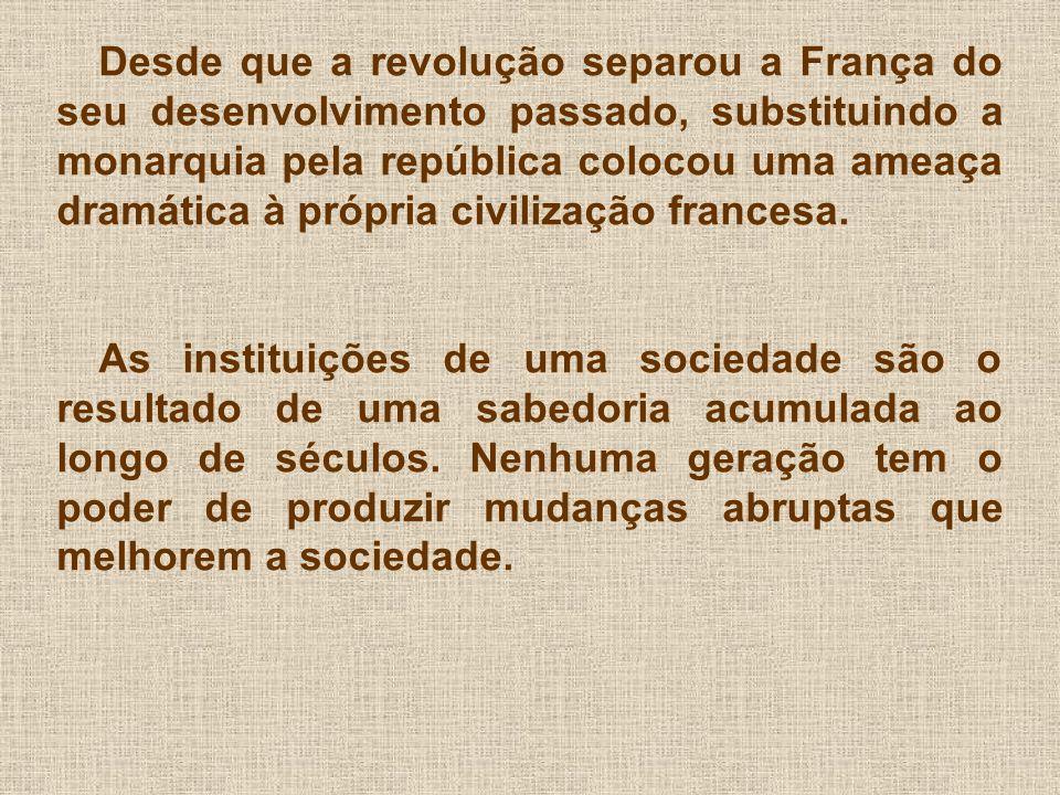 Desde que a revolução separou a França do seu desenvolvimento passado, substituindo a monarquia pela república colocou uma ameaça dramática à própria civilização francesa.