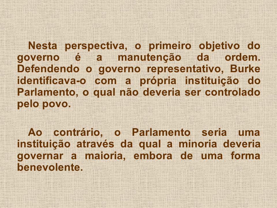 Nesta perspectiva, o primeiro objetivo do governo é a manutenção da ordem. Defendendo o governo representativo, Burke identificava-o com a própria ins