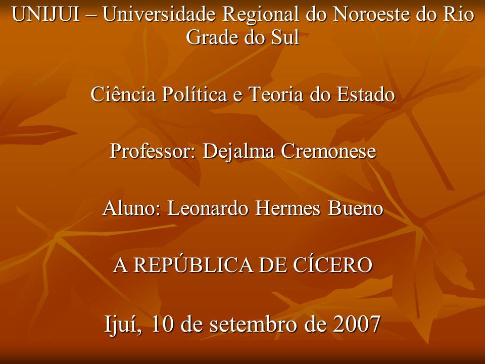 UNIJUI – Universidade Regional do Noroeste do Rio Grade do Sul Ciência Política e Teoria do Estado Professor: Dejalma Cremonese Aluno: Leonardo Hermes
