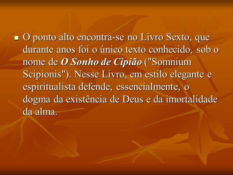 O ponto alto encontra-se no Livro Sexto, que durante anos foi o único texto conhecido, sob o nome de O Sonho de Cipião (