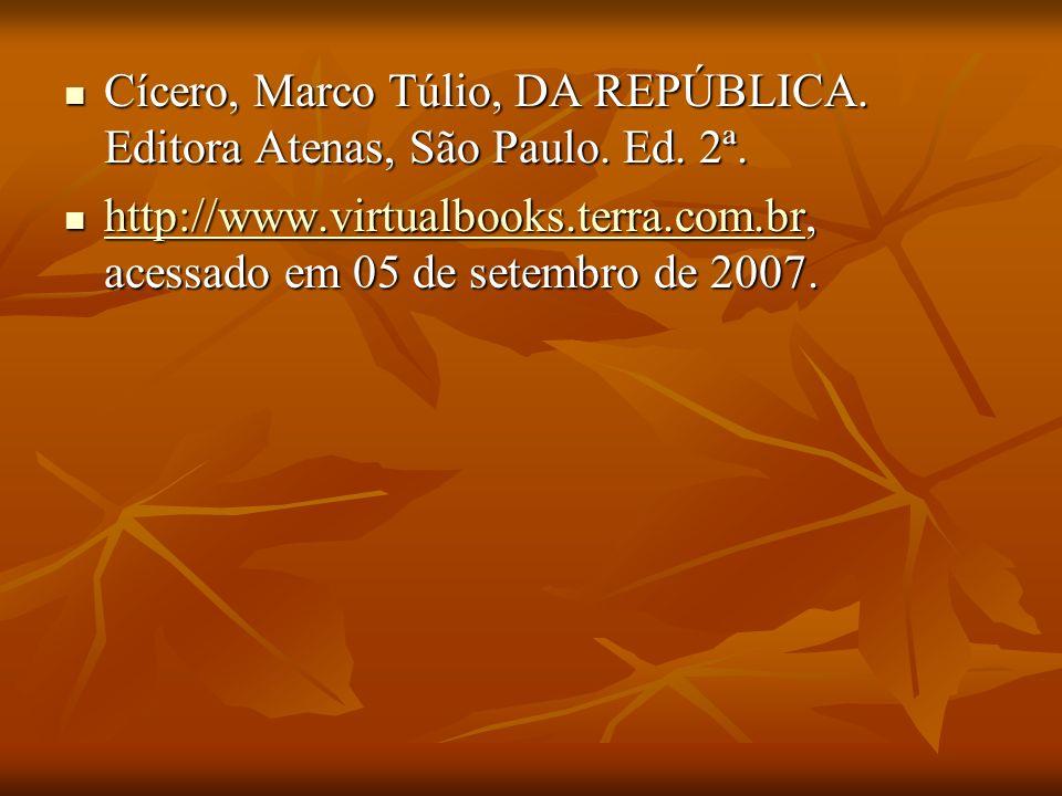 Cícero, Marco Túlio, DA REPÚBLICA. Editora Atenas, São Paulo. Ed. 2ª. Cícero, Marco Túlio, DA REPÚBLICA. Editora Atenas, São Paulo. Ed. 2ª. http://www