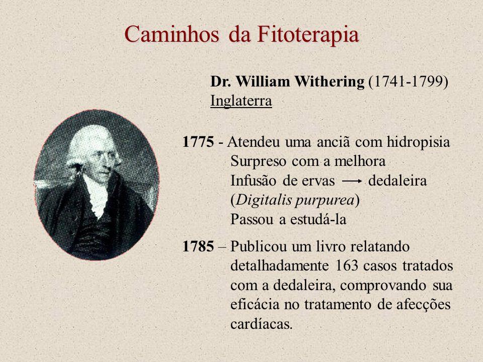 1775 - Atendeu uma anciã com hidropisia Surpreso com a melhora Infusão de ervas dedaleira (Digitalis purpurea) Passou a estudá-la Caminhos da Fitotera