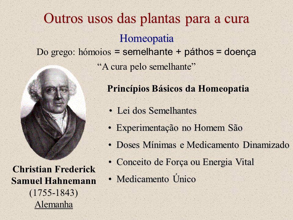 Homeopatia Do grego: hómoios = semelhante + páthos = doença A cura pelo semelhante Christian Frederick Samuel Hahnemann (1755-1843) Alemanha Princípio