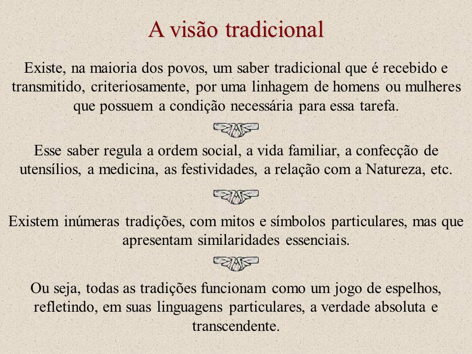 A visão tradicional Existe, na maioria dos povos, um saber tradicional que é recebido e transmitido, criteriosamente, por uma linhagem de homens ou mu