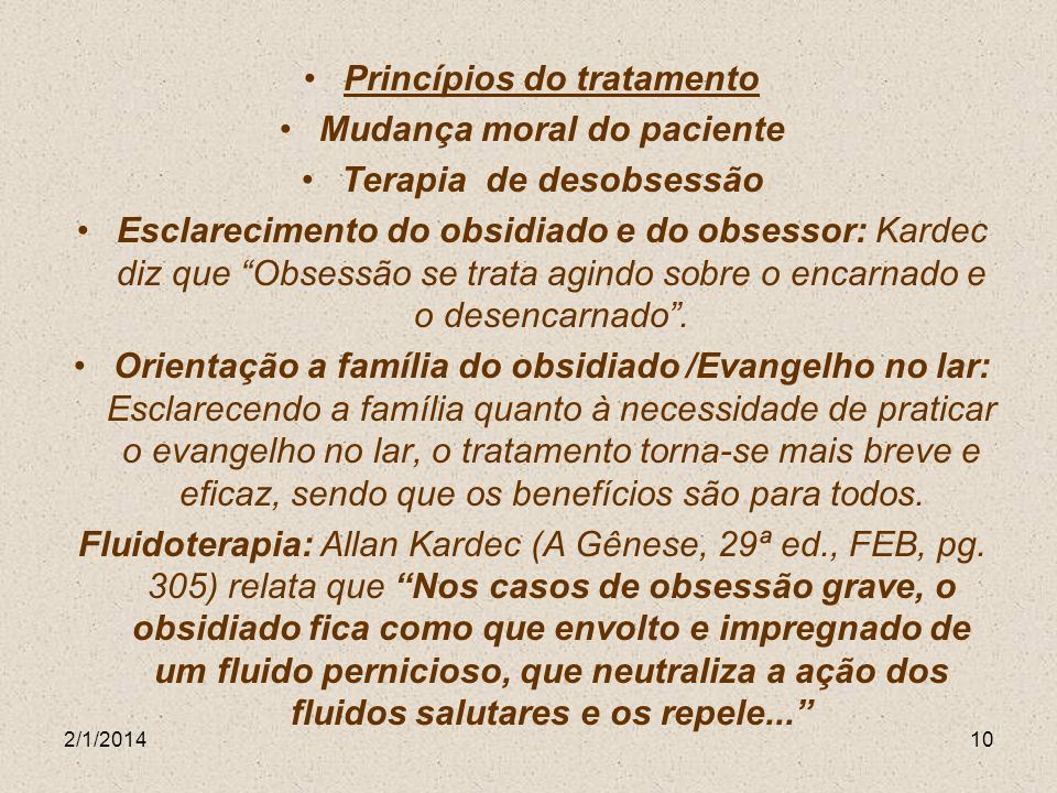 2/1/201410 Princípios do tratamento Mudança moral do paciente Terapia de desobsessão Esclarecimento do obsidiado e do obsessor: Kardec diz que Obsessã